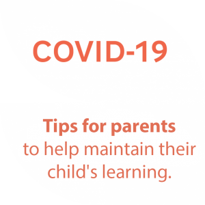COVID-19 Tips for parents to help maintain their child's learning